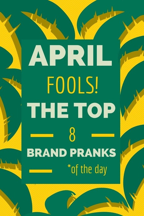 April Fools! Top 8 Brand Pranks of the Day | Communication Advisory | Scoop.it