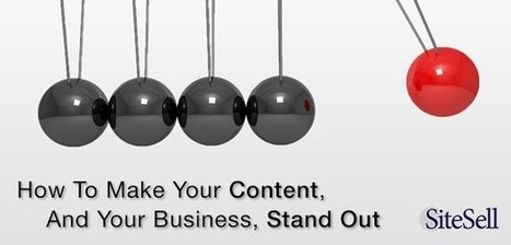 How To Make Your Content, And Your Business, Stand Out - The SiteSell Blog | Futurism, Ideas, Leadership in Business | Scoop.it