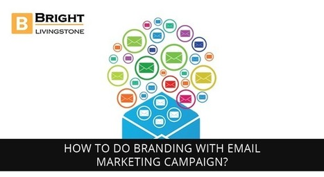 How to do branding with email marketing campaign? - BrightLivingstone.com   Brightlivingstone.com   Scoop.it