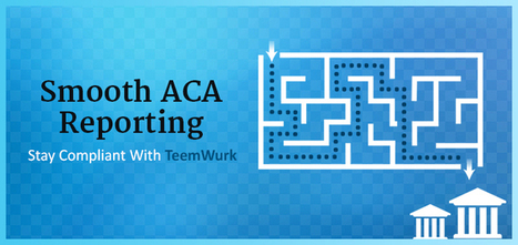 ACA Compliance & Reporting Made Simple With TeemWurk   Employee Benefits Administration   Scoop.it