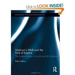 Hadrian's Wall and the End of Empire: The Roman Frontier in the 4th and 5th Centuries (Hardback) - Routledge | Archaeology Articles and Books | Scoop.it