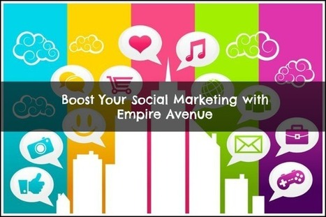 Boost Your Social Marketing With Empire Avenue: A Beginners Guide | Business | Scoop.it