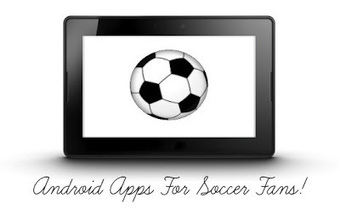 Top 5 Android Apps For Soccer Fans! | Tips And Tricks For Pc, Mobile, Blogging, SEO, Earning online, etc... | Scoop.it