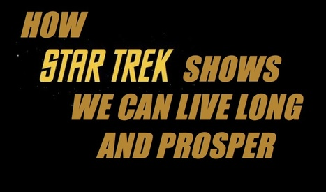 'Star Trek' shows we can live long and prosper | Popular Culture Forges Tomorrow: From Star Wars to Lord of the Memes | Scoop.it