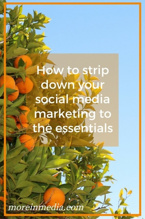 How To Strip Down To Your Social Media Marketing Essentials | Digital Marketing | Scoop.it