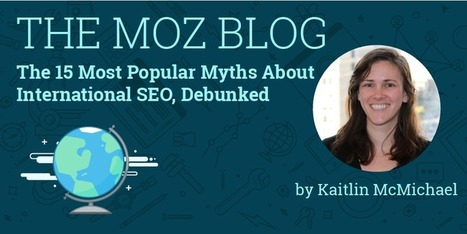 The 15 Most Popular Myths About International SEO, Debunked | MarketingHits | Scoop.it