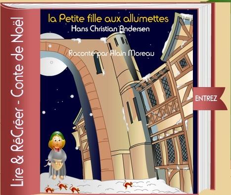 La Petite Fille aux allumettes - conte de Noël illustré de H. C. Andersen et raconté par Alain Moreau | apprendre à lire le français | Scoop.it