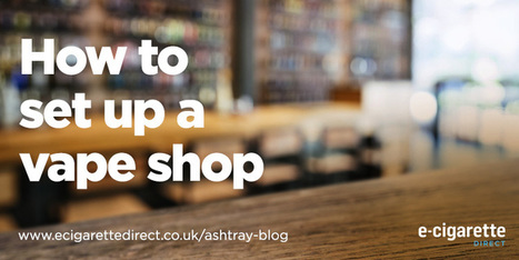 How to Set Up A Vape Shop (+ Free Checklist) | Electronic Cigarettes | Scoop.it