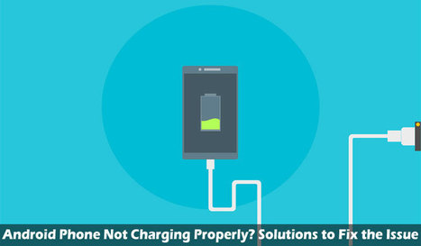 Android Phone Not Charging Properly? Solutions to Fix the Issue | Mobile Technology | Scoop.it