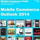 Mobile Commerce Daily's Mobile Commerce Outlook 2014 - Mobile Commerce Daily - Classic Guides | Mobile Commerce for Small Business | Scoop.it