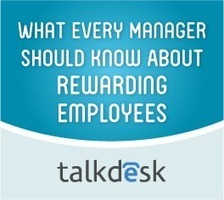 What Every Manager Should Know About Rewarding Employees | Talkdesk | Call Center Management | Scoop.it
