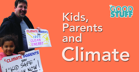 The Good Stuff – Kids, Parents and Climate | Sustain Our Earth | Scoop.it