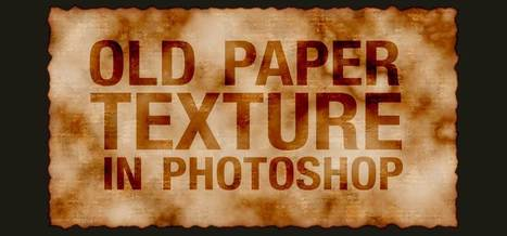Create a Stained, Old Paper Texture in Photoshop | The Official Photoshop Roadmap Journal | Scoop.it