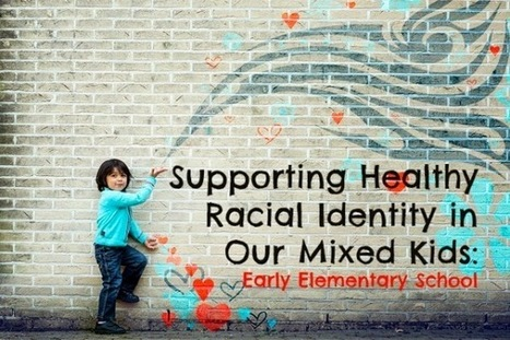 Musing Momma: Supporting Healthy Racial Identity in Our Mixed Race Kids: Early Elementary School, Part 1 | Mixed American Life | Scoop.it