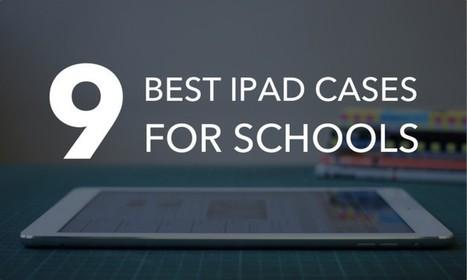 9 of the Best iPad Cases for Schools | E-Learning - Lernen mit Elektronischen Medien | Scoop.it