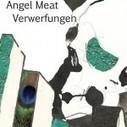 Angel Meat. Verwerfungen von Ines Birkhan ab sofort lieferbar | Angel Meat, transmedia art project. | Scoop.it