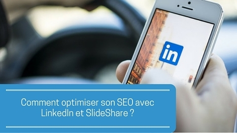 Comment améliorer son SEO en utilisant LinkedIn et SlideShare ? | Passionate about Social Media, Web 2.0, Employer and Personal Branding | Scoop.it