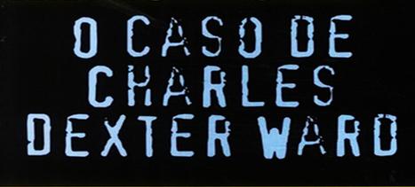 [Resenha] O Caso de Charles Dexter Ward de H.P. Lovecraft | Leitor Cabuloso | Ficção científica literária | Scoop.it