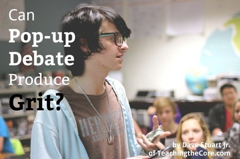 Can Pop-Up Debate Produce Grit in Students? | Teaching the Core | Cool School Ideas | Scoop.it
