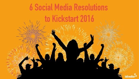 6 Social Media Resolutions to Kickstart 2016 | Surviving Social Chaos | Scoop.it