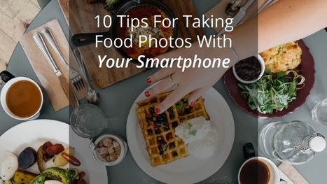 Photographing Food With Your Smartphone | Photography Tips | iPhoneography-Today | Scoop.it