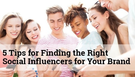 5 Tips for Finding the Right Social Influencers for Your Brand | Convince and Convert | Social Media + Retail Mkting News | Scoop.it