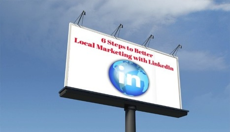 Local LinkedIn: 6 Steps to Better Local LinkedIn Marketing! | Linkedin for Business Marketing | Scoop.it