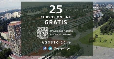25 cursos online gratis certificados por la UNAM (agosto 2016) | Oye Juanjo! | desdeelpasillo | Scoop.it