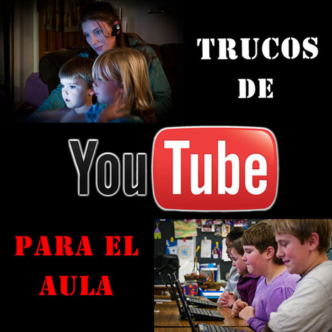 10 trucos escondidos para aprovechar YouTube en el aula | Informática Educativa y TICs | Scoop.it