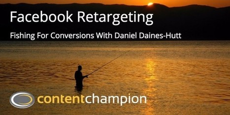CC 048: Facebook Retargeting: Fishing For Conversions With Daniel Daines-Hutt | Content Marketing | Scoop.it