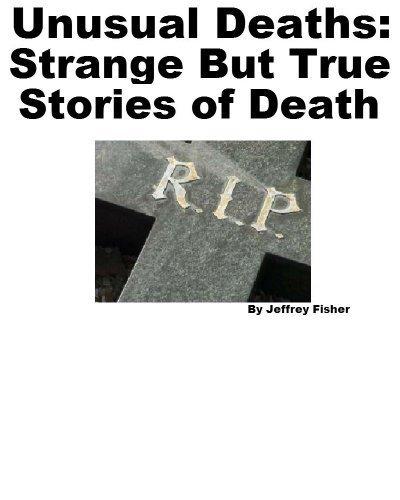 Unusual Deaths: Strange But True Stories of Death | Strange days indeed... | Scoop.it