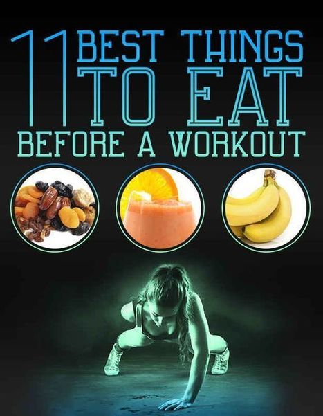 11 Of The Best Things To Eat Before A Workout | Nutrition | Scoop.it