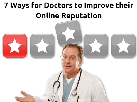 7 ways for doctors to improve their online reputation | Online Reputation Management for Doctors | Scoop.it