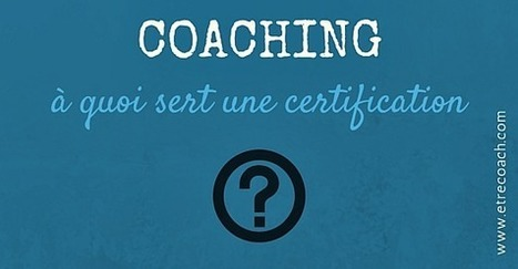 Coaching, à quoi sert une certification ? - Etre coach | ML Coaching | Scoop.it
