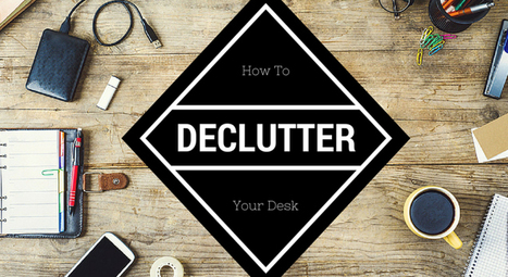 Here's How To Declutter Your Desk and Reorganize Your Life - Data Nerds | Organized Office Ideas | Scoop.it