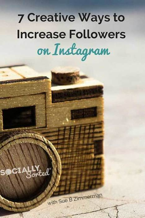 7 Creative Ways to Increase Instagram Followers - Socially Sorted | Studium Media - Musings | Scoop.it