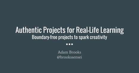 Authentic Projects for Real-Life Learning - Boundary-free projects to spark creativity | Daring Ed Tech | Scoop.it
