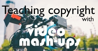 Teaching copyright with video mashups - Innovation: Education | Tech, Web 2.0, and the Classroom | Scoop.it