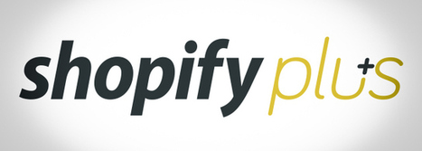 Shopify Launches Shopify Plus, A New White Glove E-Commerce Solution For Big Brands   TechCrunch   ecommerce   Scoop.it