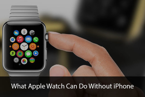 8 Significant Functions Apple Watch Can Do Without iPhone | All Things iPhone, iPad and Apple | Scoop.it