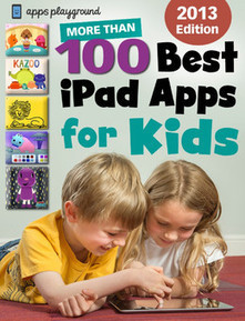 Apps Playground's 100 Best iPad Apps for Kids | Chris Walton's iPad Test Kitchen Magazine | Scoop.it