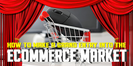 How to make a Grand Entry into the eCommerce Market | Internet Billboards | Web Design and Development | Scoop.it