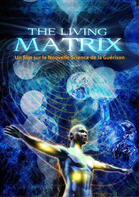 The Living Matrix (en français sous-titré) | Chair et Métal - L'Humanité augmentée | Scoop.it