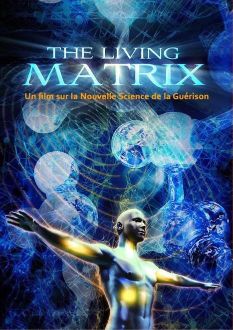The Living Matrix (en français sous-titré) | Logicamp.org | Scoop.it