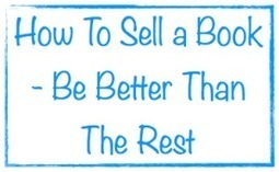 How To Sell a Book - Be Better Than The Rest | Marketing Help and Cool Stuff | Scoop.it