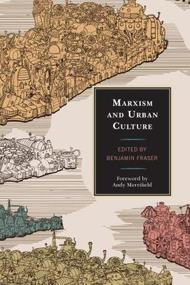 Benjamin Fraser (ed.), Marxism and Urban Culture | Dark Ecologies | Scoop.it