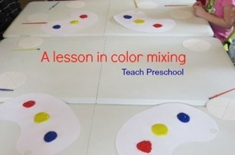 A lesson in color mixing   Teach Preschool   Scoop.it