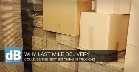Last Mile Delivery for Carriers, Trucking Owner-Operators | Small Business Marketing Ideas | Scoop.it