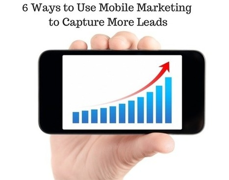 6 Ways to Use Mobile Marketing to Capture More Leads | Marketing_me | Scoop.it