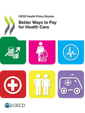 Better Ways to Pay for Health Care - en - OECD | Health Care Business | Scoop.it